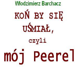 """Nowa książka Włodzimierza Barchacza – """"Koń by się uśmiał czyli mój Peerel"""""""