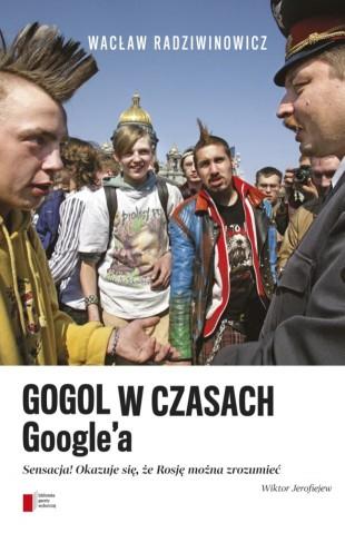 Gogol w czasach Google'a, czyli Rosję można zrozumieć.